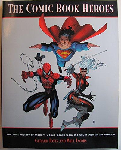 The Comic Book Heroes: Jones, Gerard; Jacobs, Will