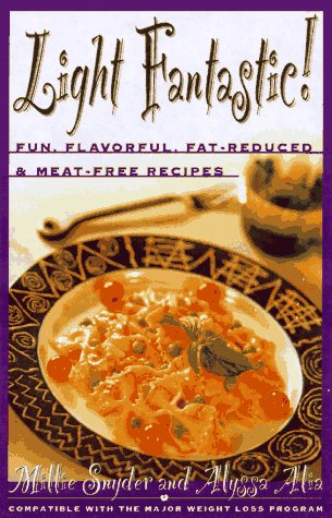 Light Fantastic!: Over 200 Fun, Flavorful, Fat-Reduced, and Meat-Free Recipes: Alia, Alyssa, Snyder...