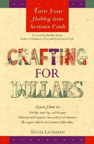 9780761504429: Crafting for Dollars: Turn Your Hobby into Serious Cash