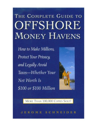 9780761504511: The Complete Guide to Offshore Money Havens: How to Make Millions, Protect Your Privacy, and Legally Avoid Taxes Whether Your Net Worth Is $100 or $100 Million