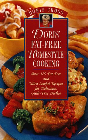 Doris' Fat-Free Homestyle Cooking: Over 175 Fat-Free and Ultra Lowfat Recipes for Delicious, ...