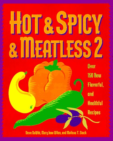 9780761505433: Hot & Spicy & Meatless 2: Over 150 New Flavorful and Healthful Recipes