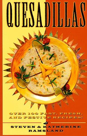 Quesadillas: Over 100 Fast, Fresh, and Festive: Ramsland, Steven, Ramsland,