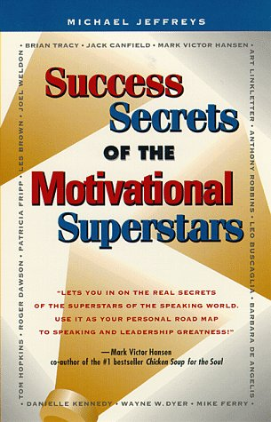 Success Secrets of the Motivational Superstars: America's Greatest Speakers Reveal Their ...