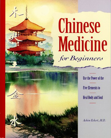 9780761506133: Chinese Medicine for Beginners: Use the Power of the Five Elements to Heal Body and Soul