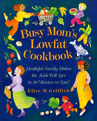 9780761506140: Busy Mom's Lowfat Cookbook: Healthful Family Dishes the Kids Will Love in 30 Minutes (or Less!)