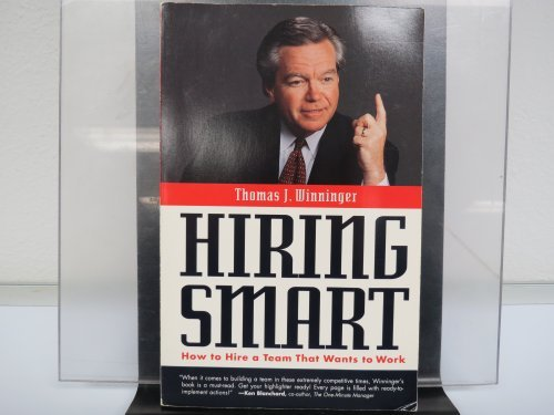 Hiring Smart: How to Hire a Team That Wants to Work: Thomas J. Winninger