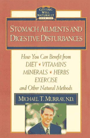 9780761506577: Stomach Ailments and Digestive Disturbances: How You Can Benefit from Diet, Vitamins, Minerals, Herbs, Exercise, and Other Natural Methods (Getting Well Naturally)