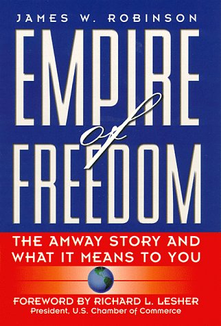 EMPIRE OF FREEDOM: The Amway Story: Robinson, James W.; (Richard Lesher, Foreword)