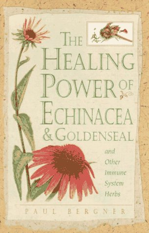 Healing Power of Echinacea and Goldenseal and Other Immune System Herbs (The Healing Power) (0761508090) by Paul Bergner