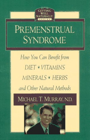 9780761508205: Premenstrual Syndrome: How You Can Benefit from Diet, Vitamins, Minerals, Herbs, Exercise, and Other Natural Methods (Getting Well Naturally)