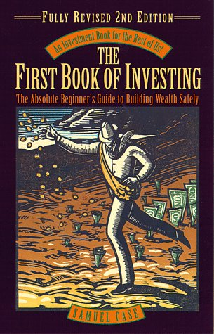 The First Book of Investing, Revised 2nd Edition: The Absolute Beginner's Guide to Building ...