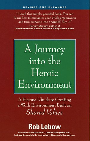 9780761509042: A Journey into the Heroic Environment: A Personal Guide for Creating a Work Environment Built on Shared Values