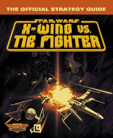 X-Wing Vs. Tie Fighter: The Official Strategy Guide (0761509380) by Joe Grant Bell