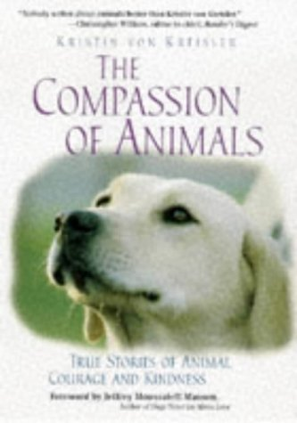 The Compassion of Animals : True Stories of Animal Courage & Kindness