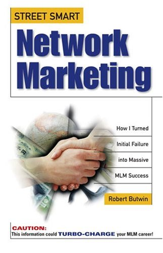 9780761510000: Street Smart Network Marketing: A No-Nonsense Guide for Creating the Most Richly Rewarding Lifestyle You Can Possibly Imagine