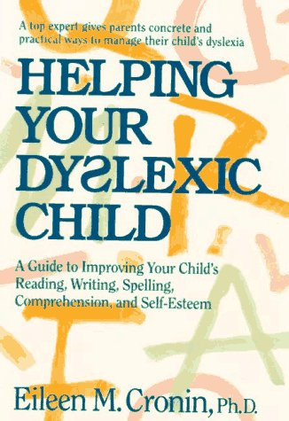 9780761510048: Helping Your Dyslexic Child: A Guide to Improving Your Child's Reading, Writing, Spelling, Comprehension, and Self-Esteem