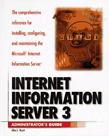 Internet Information Server 3: The Comprehensive Reference for Installing, Configuring, and ...