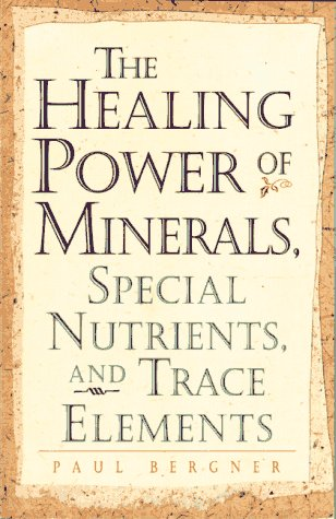 The Healing Power of Minerals, Special Nutrients and Trace Elements (0761510214) by Paul Bergner