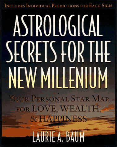 Astrological Secrets for the New Millennium: How to Create the Future You Want - with a Little Help...