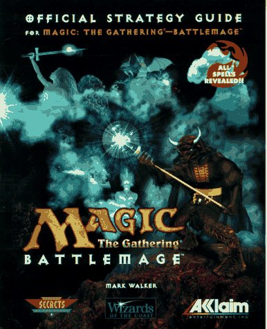 Magic: The Gathering - Battlemage: The Official Strategy Guide (Secrets of the Games Series): ...