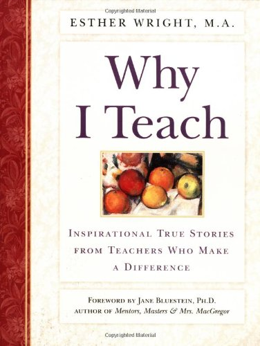 9780761510994: Why I Teach: Inspirational True Stories from Teachers Who Make a Difference