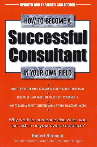9780761511007: How to Become a Successful Consultant in Your Own Field, 3rd Edition