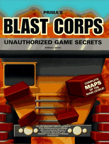 Blast Corps Unauthorized Game Secrets (Secrets of the Games Series): Anthony James, Anthony Lynch