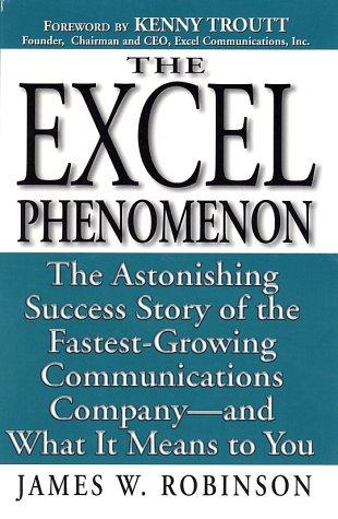 9780761511717: Excel Phenomenon: The Astonishing Success Story of the Fastest-Growing Communications Company -- and What It Means to You