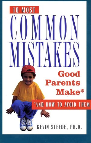 9780761512417: The 10 Most Common Mistakes Good Parents Make: And How to Avoid Them