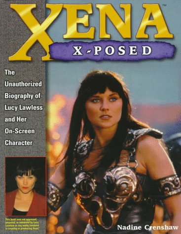 Xena X-Posed: The Unauthorized Biography of Lucy Lawless and Her On-Screen Character: Crenshaw, ...