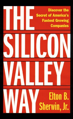 The Silicon Valley Way: Discover the Secret of America's Fastest Growing Companies: Sherwin Jr...
