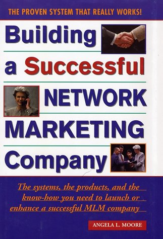 9780761512738: Building a Successful Network Marketing Company: The Systems, the Products, and the Know-How You Need to Launch or Enhance a Successful Mlm Company