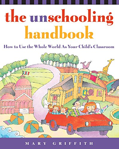 9780761512769: The Unschooling Handbook: How to Use the Whole World as Your Child's Classroom (Prima Home Learning Library)