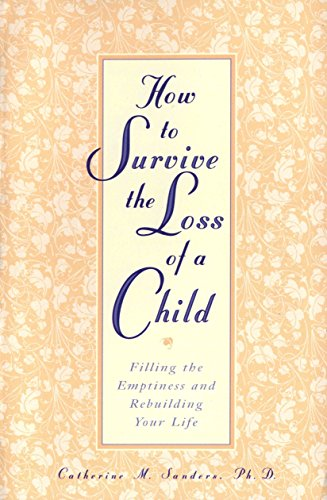 9780761512899: How to Survive the Loss of a Child: Filling the Emptiness and Rebuilding Your Life