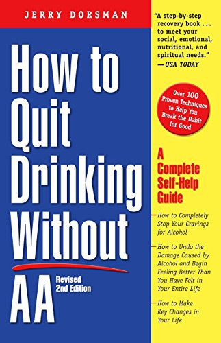 How to Quit Drinking Without AA Revised 2nd Edition A Complete Self Help Guide - Jerry Dorsman