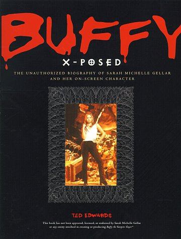 9780761513681: Buffy X-posed: The Unauthorized Biography of Sarah Michelle Gellar and Her On-screen Character