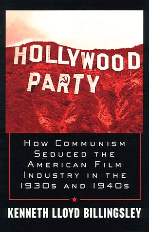 Hollywood Party: How Communism Seduced the American: Kenneth Lloyd Billingsley