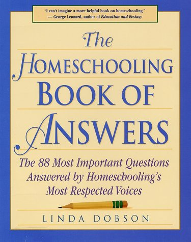 9780761513773: The Homeschooling Book of Answers : The 88 Most Important Questions Answered by Homeschooling's Most Respected Voices