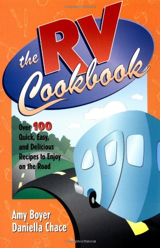 9780761514954: The RV Cookbook: Over 100 Quick, Easy, and Delicious Recipes to Enjoy on the Road