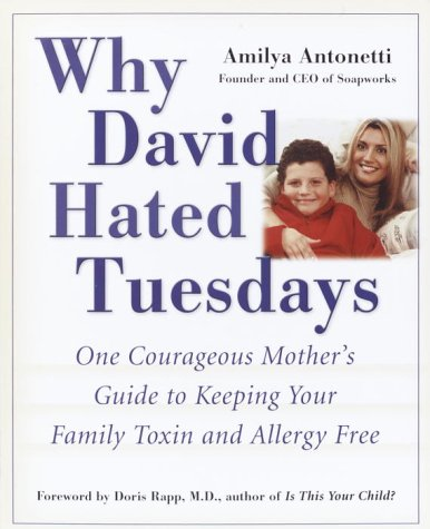 9780761514992: Why David Hated Tuesdays: One Courageous Mother's Guide to Keeping Your Family Toxin and Allergy Free