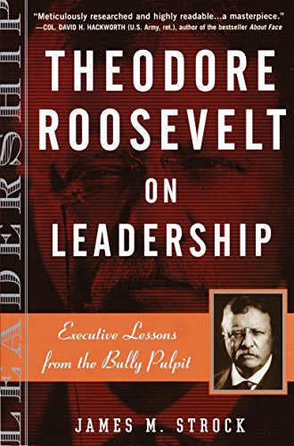 9780761515395: Theodore Roosevelt on Leadership: Executive Lessons from the Bully Pulpit