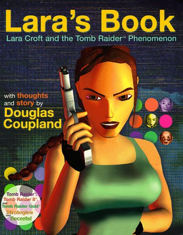 Lara's Book--Lara Croft and the Tomb Raider Phenomenon: Douglas Coupland, Kip Ward
