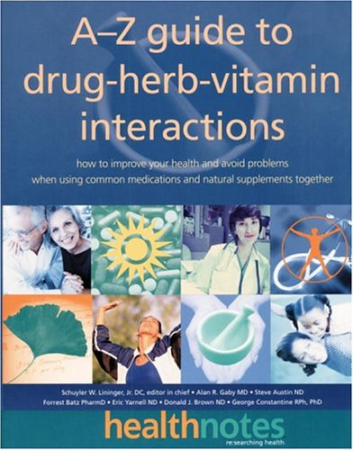 9780761515999: The A-Z Guide to Drug-Herb-Vitamin Interactions: How to Improve Your Health and Avoid Problems When Using Common Medications and Natural Supplements Together