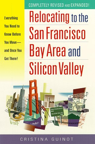 9780761516248: Relocating to the San Francisco Bay Area and Silicon Valley: Everything You Need to Know Before You Move - and Once You Get There