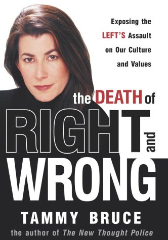 The Death of Right and Wrong - Exposing the Left's Assault on Our Culture and Values: Tammy ...