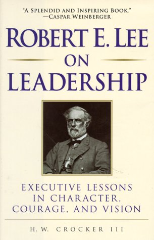 9780761516804: Robert E. Lee on Leadership: Executive Lessons in Character, Courage, and Vision