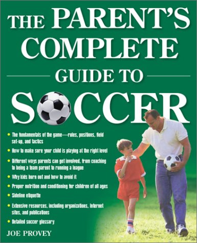 9780761516972: The Parent's Complete Guide to Soccer