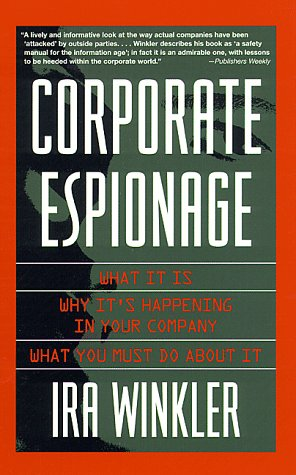 Corporate Espionage: What It Is, Why It's Happening in Your Company, What You Must Do About It...