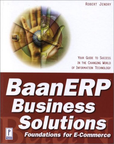 BaanERP Business Solutions: Foundations for E-Commerce: Your Guide to Success in the Changing World...